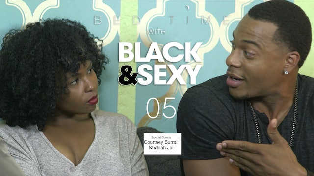 105 | BEDTIME w/ BLACK&SEXY [Guests: Courtney Burrell + Khalilah Joi]