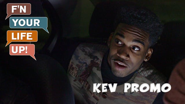 F'N YOUR LIFE UP! | Kev
