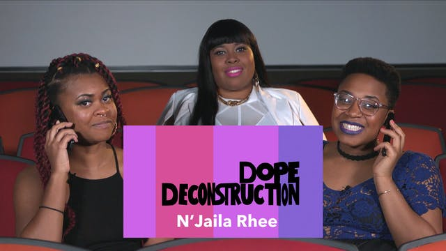 04  |Dope Deconstruction | N'Jaila Rhee