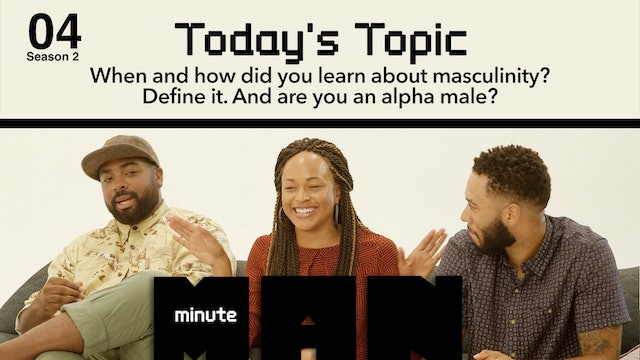 04 | MINUTE MAN | Season 2 | Masculinity And The Alpha Male
