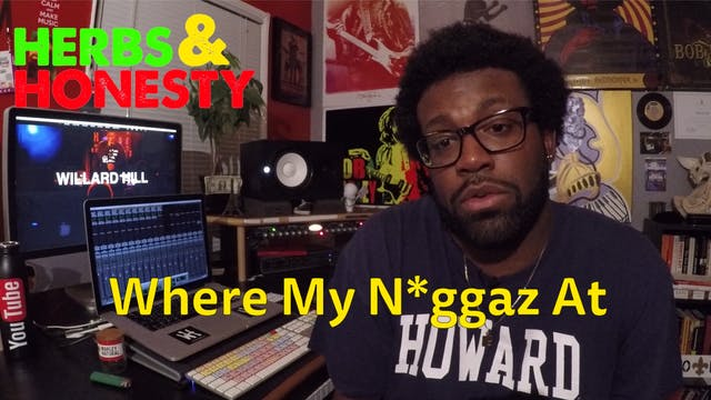 08 | Herbs & Honesty | Where My N*gga...