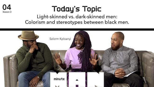 04 | MINUTE MAN |  Light-Skinned Vs Dark-Skinned Men