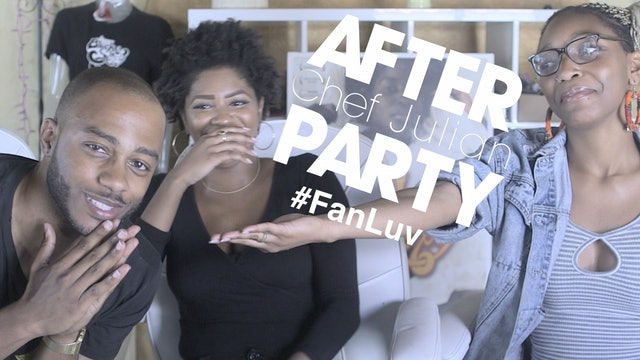 THE AFTER PARTY Fan Luv Edition | CHEF JULIAN [Season 2 Finale]