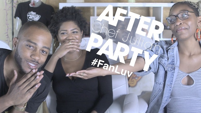 THE AFTER PARTY Fan Luv Edition   CHEF JULIAN [Season 2 Finale]
