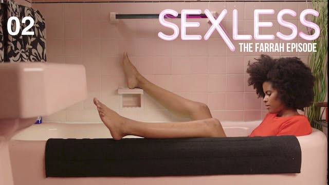 SEXLESS | The Farrah Episode | 302
