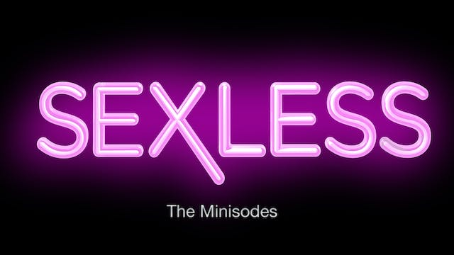 SEXLESS | The Original Mini-sodes