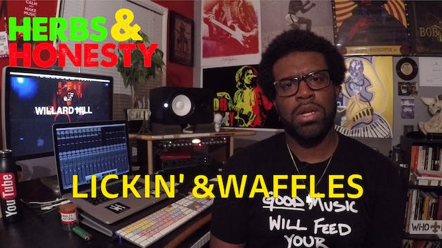 05 | HERBS & HONESTY | Lickin' & Waffles