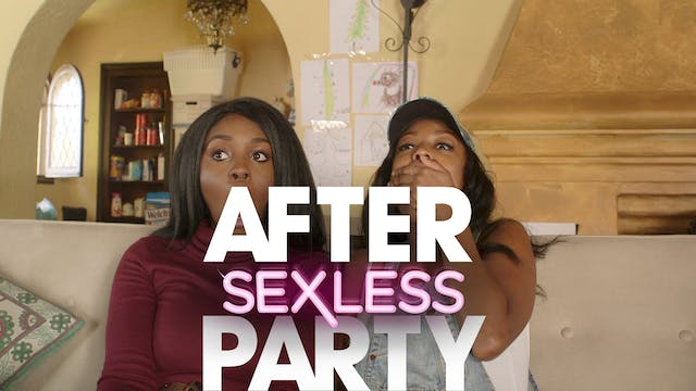THE AFTER PARTY | SEXLESS 302