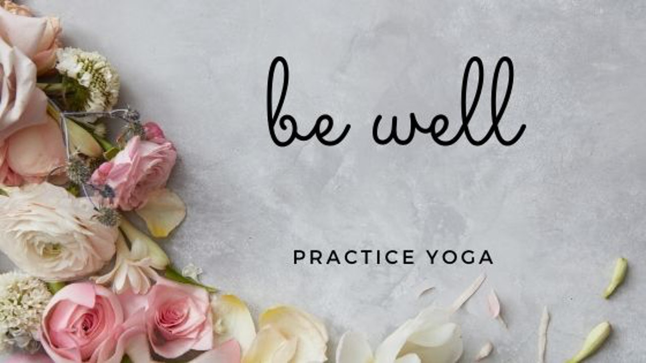 be well, practice yoga