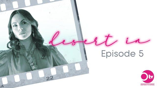 "desert in Episode 5: ""i miss you more..."