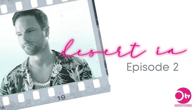 "desert in Episode 2: ""Love is Like the Sea"""