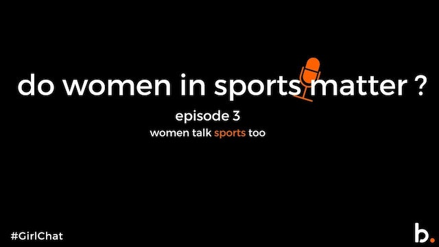 #GIRLCHAT | Do women in sports matter? | Episode 3