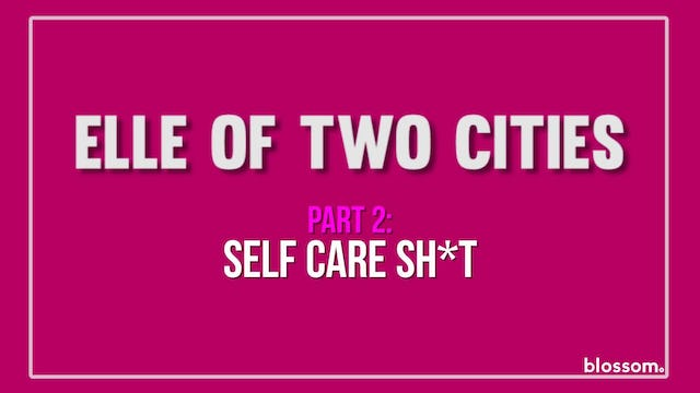 Elle Of Two Cities | Episode 4 | Self Care Sh*t Part 2