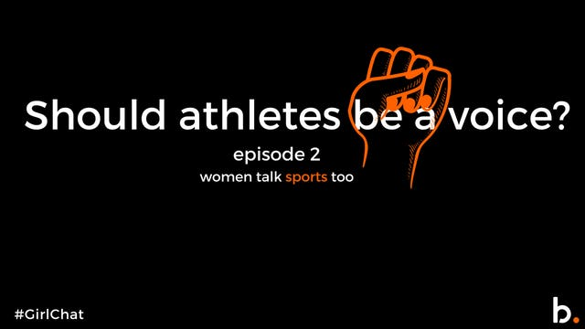 #GIRLCHAT Should athletes be a voice? | Episode 2