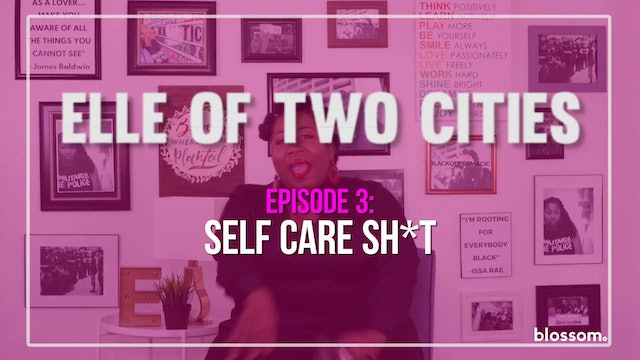 Elle Of Two Cities | Episode 3 | Self Care Sh*t Part 1