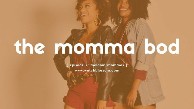 melanin mommas - the momma bod - epis...