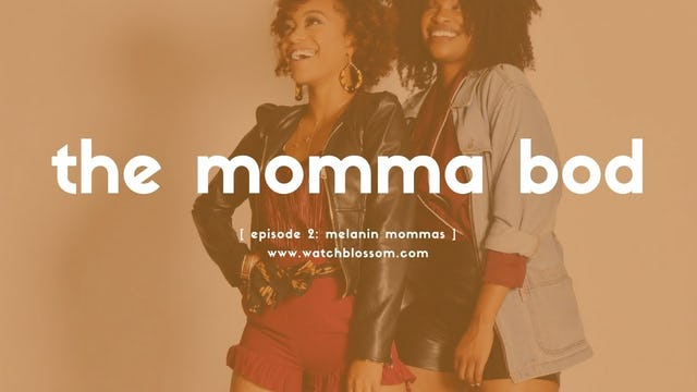 melanin mommas - the momma bod - episode 2
