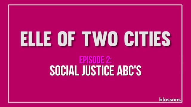 Elle Of Two Cities | Episode 2 | Social Justice ABC's