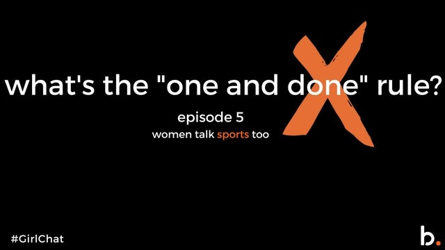 #GIRLCHAT | Is the one-and-done rule hurting or helping? | Episode 5