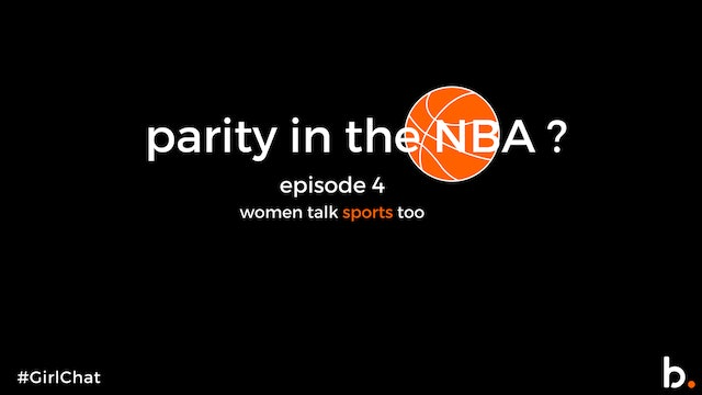 #GIRLCHAT  Has there every been parity in the NBA_? | Episode 4