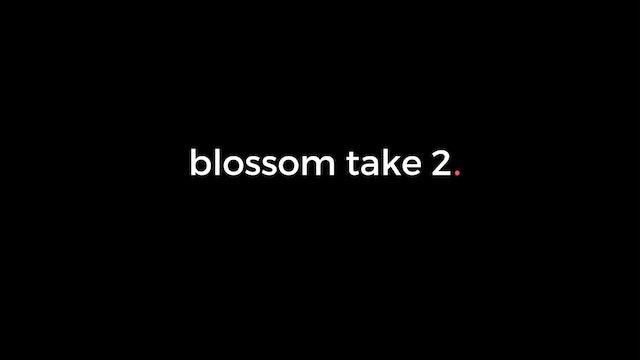 Blossom: Take 2