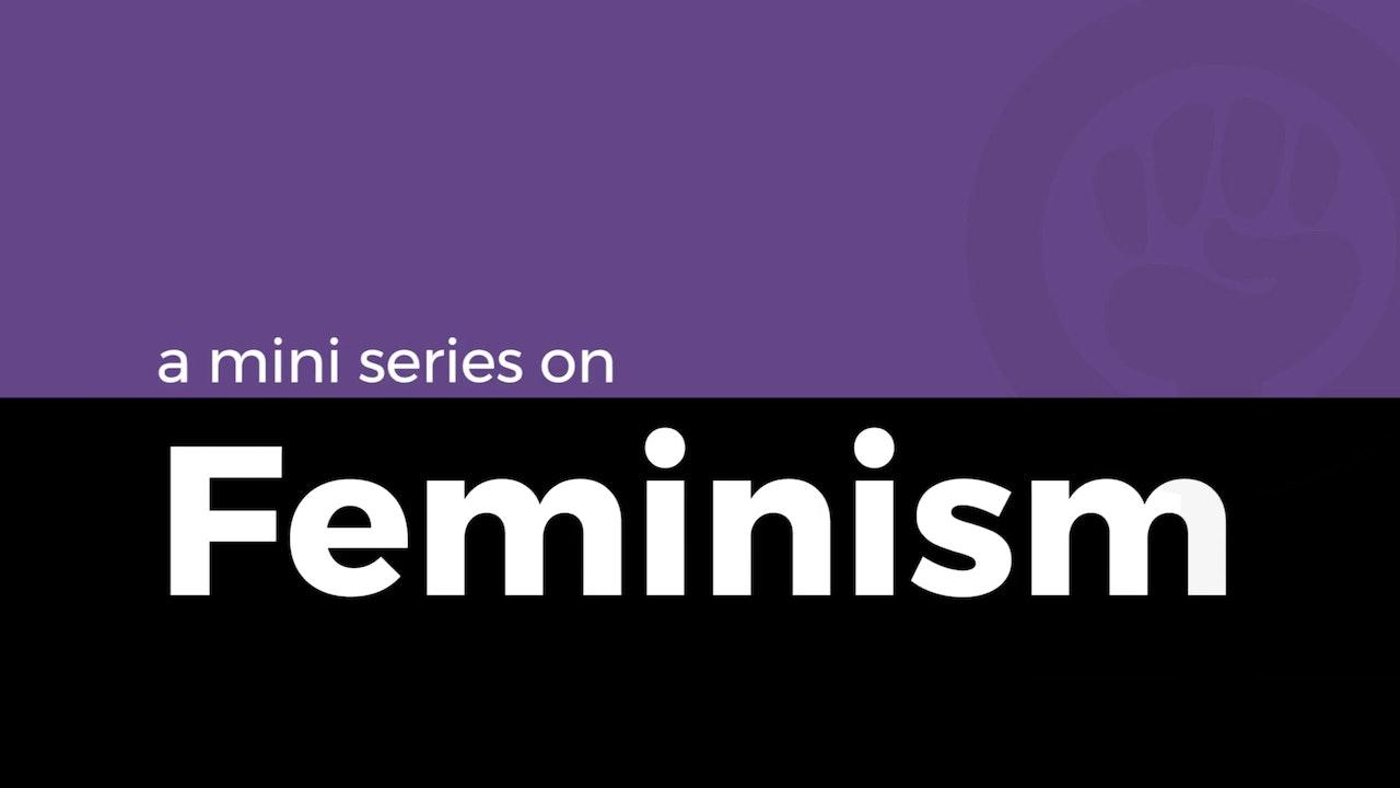 Mini Series: Feminism