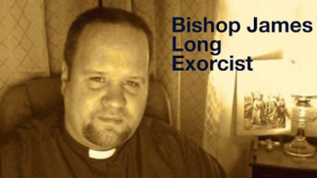 Bishop James Long: Exorcist!