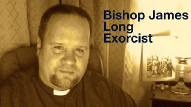 Bishop James Long: Exorcist!