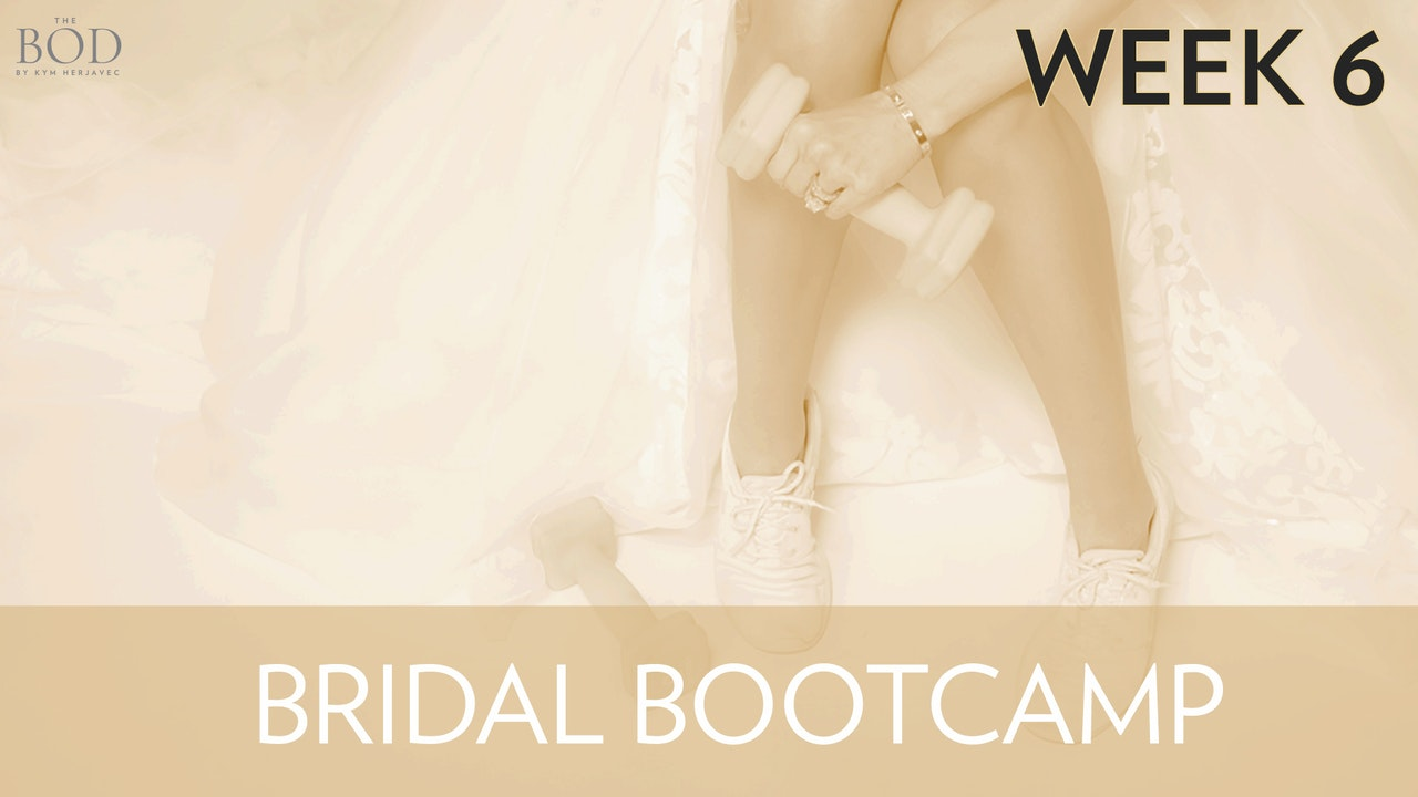 Bridal Bootcamp - Week 6