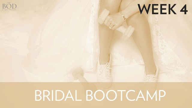 Bridal Bootcamp - Week 4