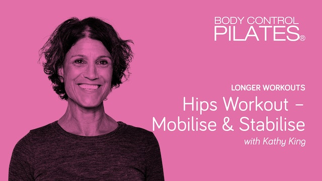 Longer Workout: Hips Workout - Mobilise & Stabilise with Kathy King