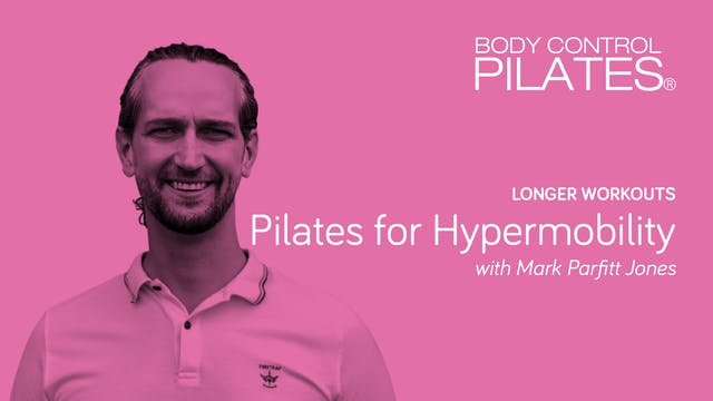 Longer Workouts: Pilates for Hypermobility with Mark Parfitt Jones