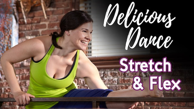 Delicious Dance - Stretch and Flex