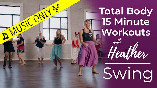 Total Body 15 Minute Workouts with Heather - Swing Workout - Music Only