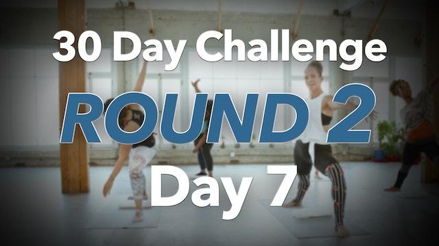 30 Day Challenge Round 2 Day 7