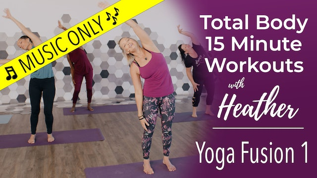 Total Body 15 Minute Workouts with Heather - Yoga Fusion 1 Workout - Music Only
