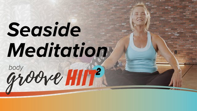 Body Groove HIIT 2 - Seaside Meditation