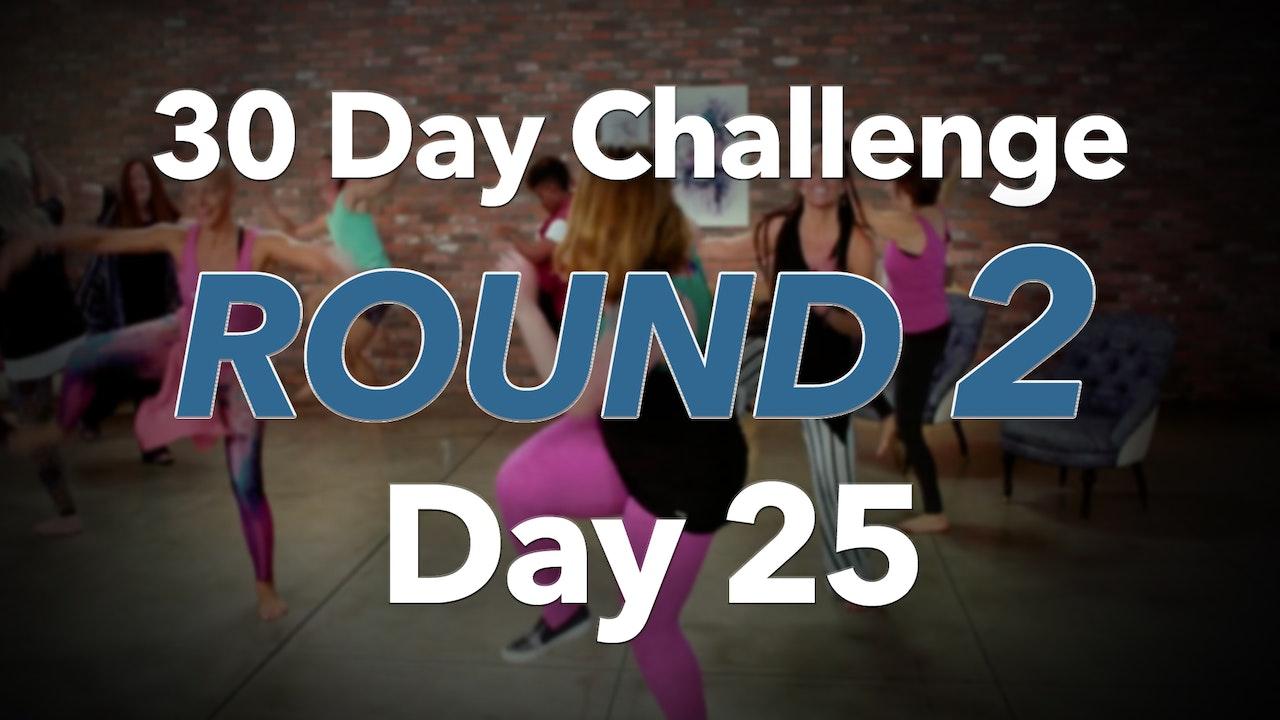 30 Day Challenge - Round 2 - Day 25