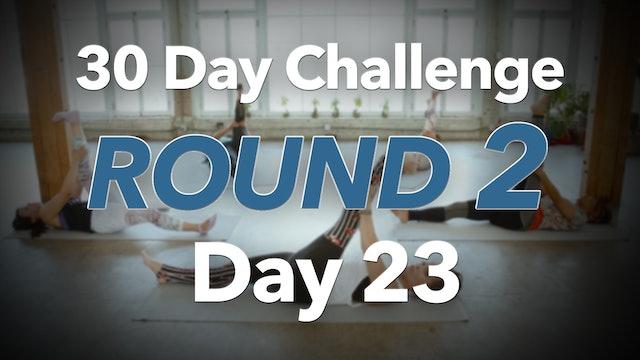 30 Day Challenge - Round 2 - Day 23