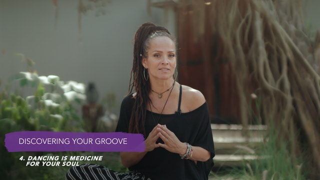 Discover Your Groove Module 1 Section 4. Dancing is Medicine For Your Soul
