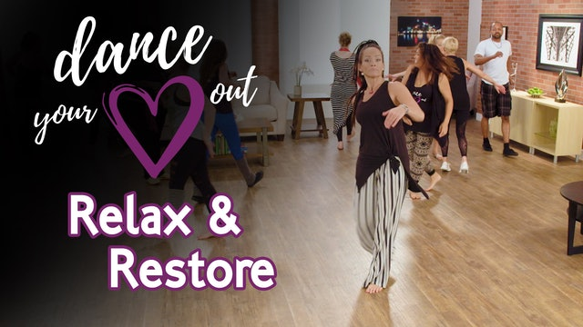 Dance Your Heart Out - Relax and Restore