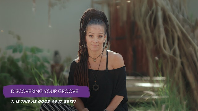 Discover Your Groove Module 1 Section 1. Is this as Good as it Gets?