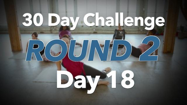 30 Day Challenge Round 2 Day 18