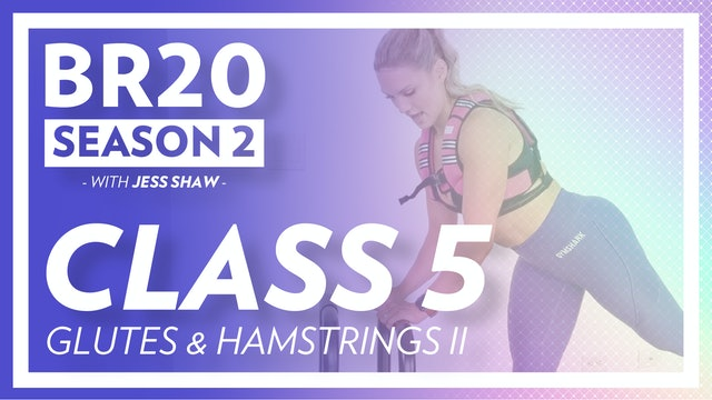 BR20 2: Class 5 - Glutes & Hamstrings II