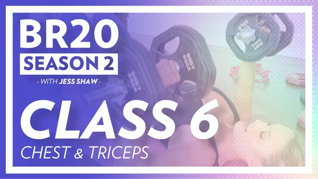 BR20 2: Class 6 - Chest & Triceps