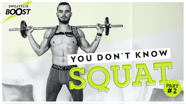Boost | You Don't Know Squat Week #2 of 5