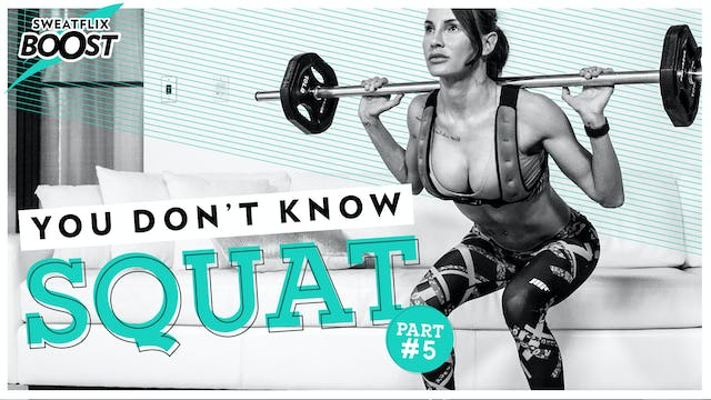Boost | You Don't Know Squat Week #5 of 5