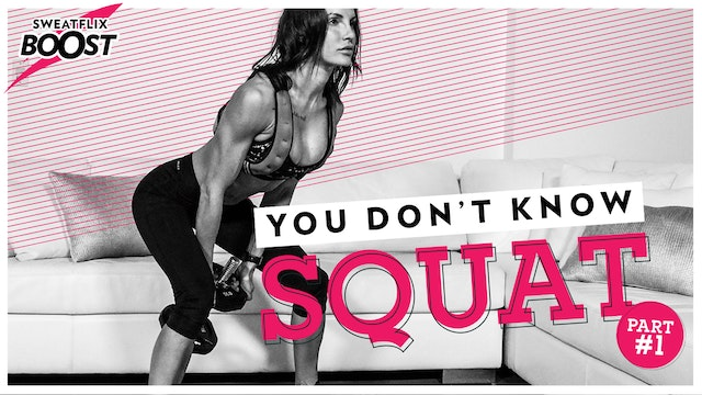 Boost | You Don't Know Squat Week #1 of 5