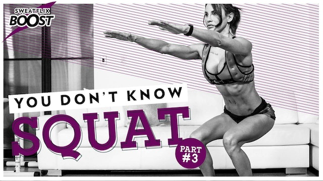 Boost | You Don't Know Squat Week #3 of 5