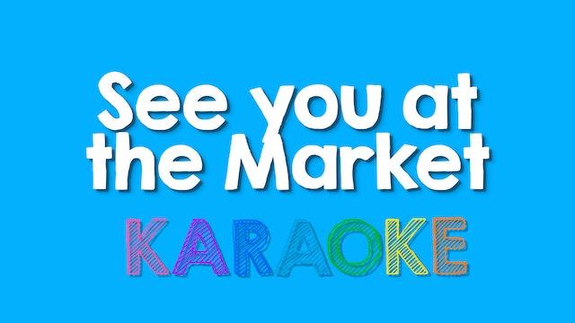 See you at the Market - Karaoke